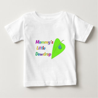 Mommy's Little Dewdrop Baby T-Shirt