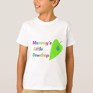 Mommy's Little Dewdrop T-Shirt