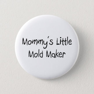 Mommys Little Mold Maker Pinback Button