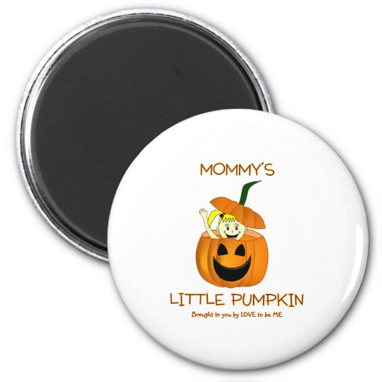 MOMMY'S LITTLE PUMPKIN - LOVE TO BE ME MAGNET