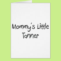 Mommys Little Tanner Card