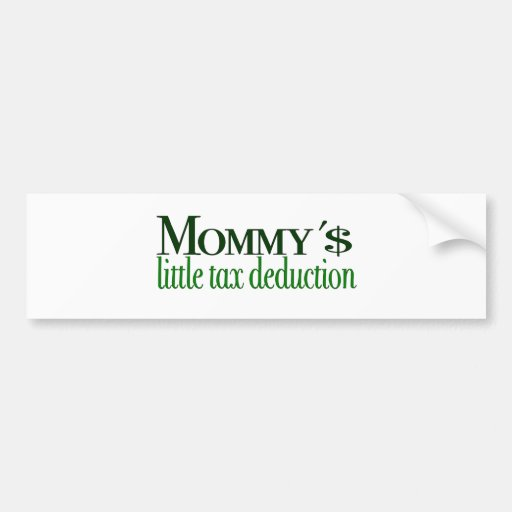 Mommy's little tax deduction bumper stickers