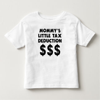 Mommy's Little Tax Deduction T-shirts