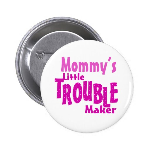Mommy's Little Trouble Maker 2 Inch Round Button