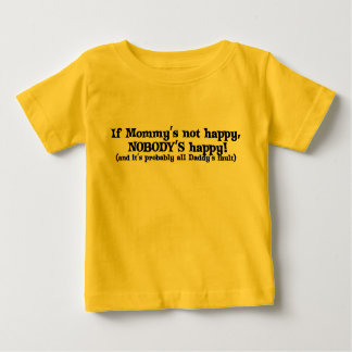 Mommy's Not Happy, and it's Daddy's Baby T-Shirt