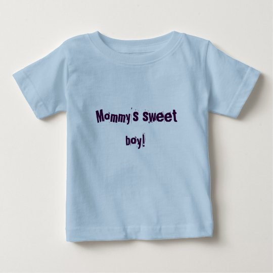 Mommy's sweet boy! baby T-Shirt