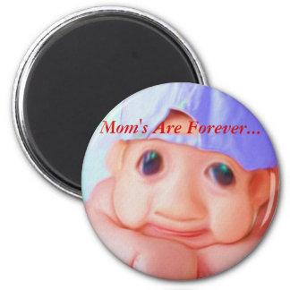 Mom's Are Forever... Refrigerator Magnet