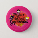 Moms Are The Real Superheroes Button