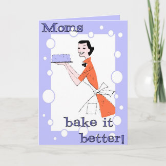Moms bake it better! card