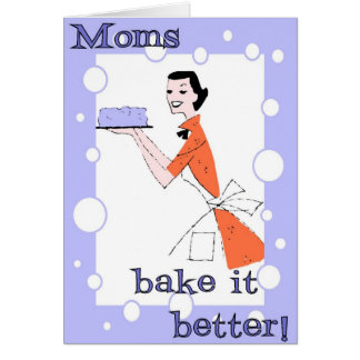 Moms bake it better! card