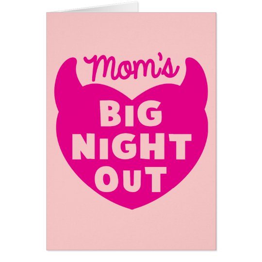 Moms big NIGHT OUT Card