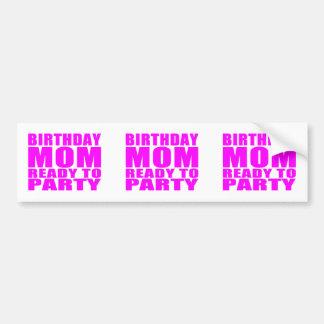 Moms Birthdays Birthday Mom Ready to Party Bumper Sticker