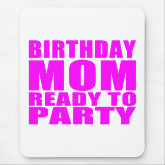 Moms Birthdays : Birthday Mom Ready to Party Mouse Pads