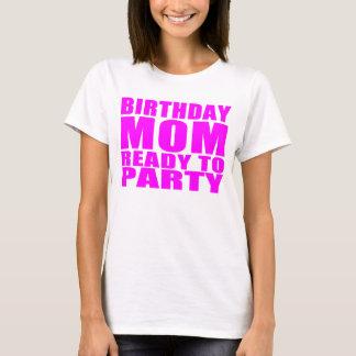 Moms Birthdays : Birthday Mom Ready to Party T-Shirt