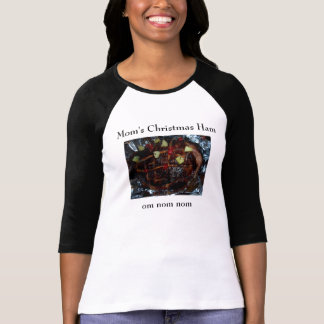 Mom's Christmas Ham ... Om nom nom T-Shirt