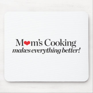 Mom's Cooking Makes Everything Better Mouse Pad