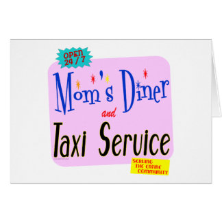 Moms Diner and Taxi Service Funny Saying Cards