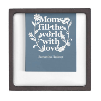 MOMS FILL THE WORLD WITH LOVE PREMIUM TRINKET BOXES