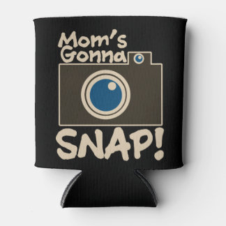 Mom's gonna SNAP photography mom Can Cooler