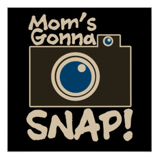 Mom's gonna SNAP photography mom Poster
