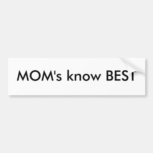 MOM's know BEST Car Bumper Sticker