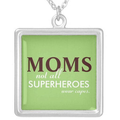MOMS, Not All Superheroes Wear Capes Necklace