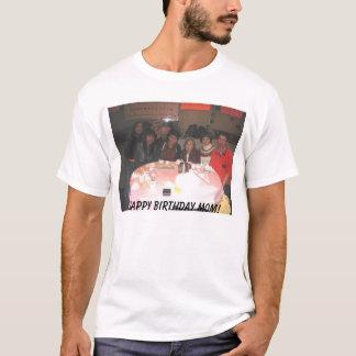 mom's present, Happy Birthday Mom!  T-Shirt