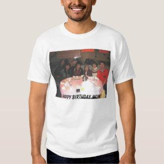 mom's present, Happy Birthday Mom!  Tee Shirt