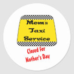 Mom's taxi service: Closed for Mother's Day. Round Sticker