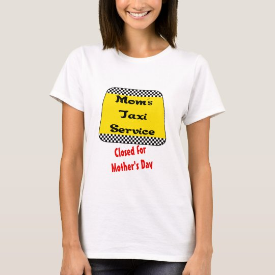 Mom's taxi service: Closed for Mother's Day. T-Shirt