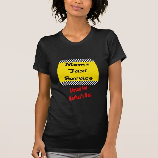 Mom's taxi service: Closed for Mother's Day. T Shirt