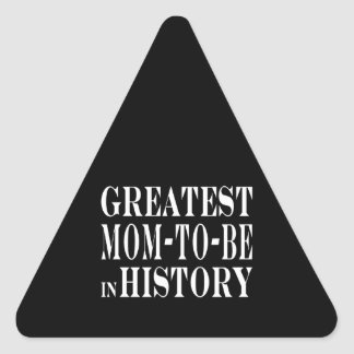 Moms to Be : Greatest Mom to Be in History Triangle Sticker