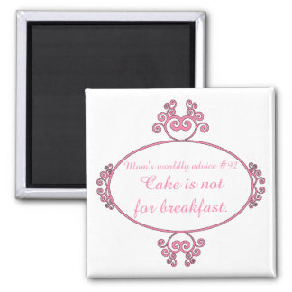 Mom's witty advice: Cake is not for breakfast. 2 Inch Square Magnet