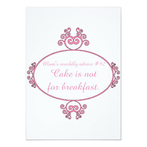 Mom's witty advice: Cake is not for breakfast. 5x7 Paper Invitation Card