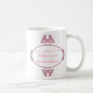 Mom's witty advice: Cake is not for breakfast. Coffee Mug
