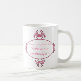Mom's witty advice: Cake is not for breakfast. Coffee Mugs
