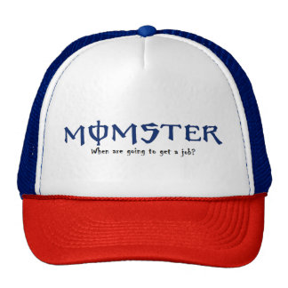 MOMSTER WHEN ARE YOU GETTING A JOB HAT