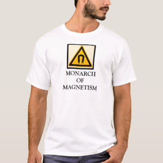 Monach of Magnetism T-Shirt