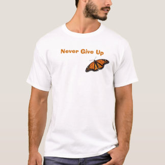 monarch-butterfly  Never Give Up T-Shirt