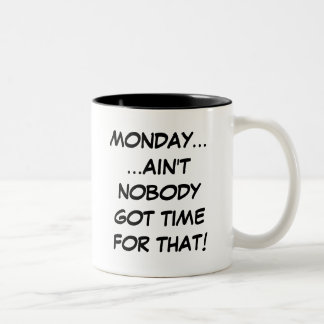 Monday... Ain't Nobody Got Time For That Mug