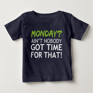 MONDAY? Ain't NOBODY Got TIME For THAT! Tee