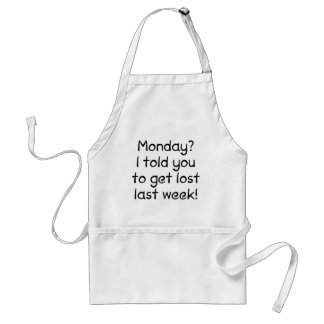 Monday? I Told You To Get Lost Last Week! Adult Apron