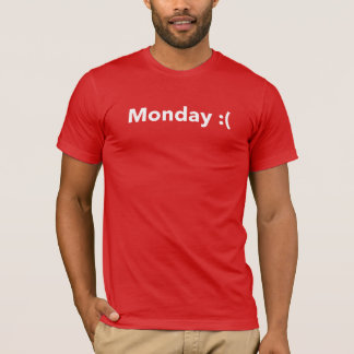 Monday :( in bold T-Shirt