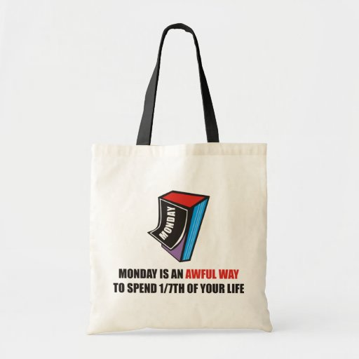 Monday is an awful way to spend 1/7th of your life budget tote bag
