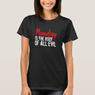Monday Is The Root Of All Evil T-Shirt