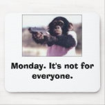 Monday. It's not for everyone. Mouse Pad