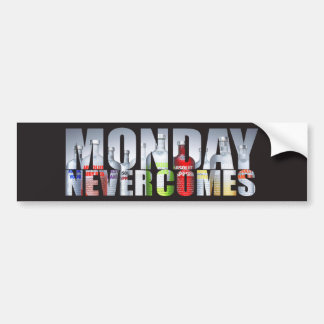 Monday never comes bumper sticker