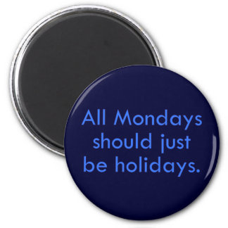 Monday should be a day off from work (2) 2 inch round magnet