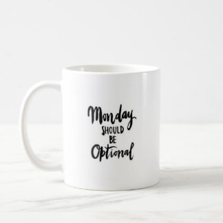 """Monday Should Be Optional"" - Classic White Mug"