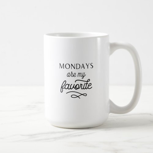 Mondays are my favorite mug